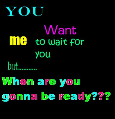 You Want Me To Wait For You