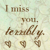 I miss you . .