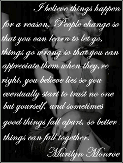 I Believe Things Happen For A Reason -Marilyn Monroe