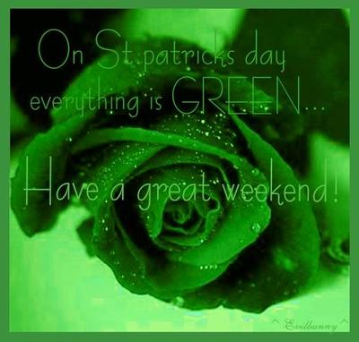 St.Patrick's Day Have a great weekend