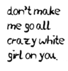 Don't make crazy