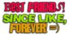 best-friends,-since-like,-f