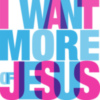 I WANT MORE OF JESUS