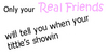 Only Your Real Friends Will Tell You