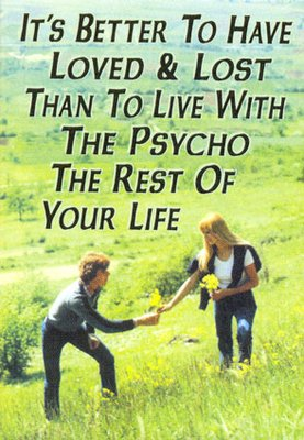 It's Better To Have Loved & Lost Than To Live With The Psycho