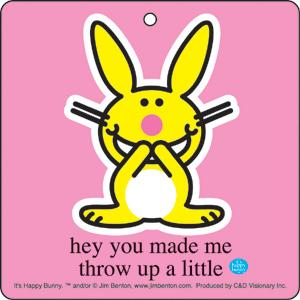 Happy Bunny Hey You Made Me Throw Up