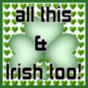 all this and irish too!