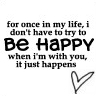 I Don't Have To Try To Be Happy When I'm With You Is Just Happens