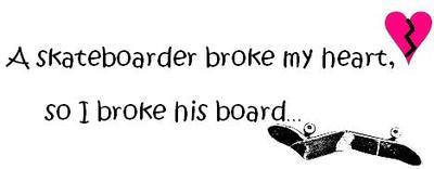 Skateboarder Broke My Heart