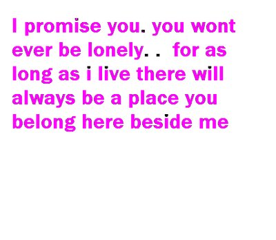 I Promise You You Wont Ever Be Lonely