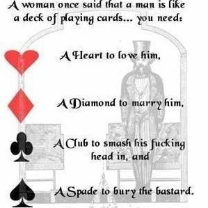 A Woman Once Said A Man Is Like A Deck Of Playing Cards