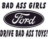 Bad Ass Girls Drive Bad Ass Toys - Ford