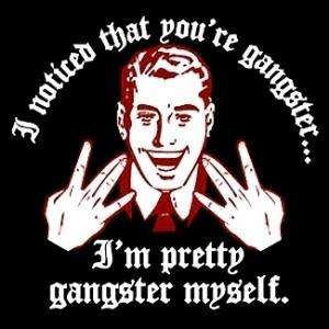I Noticed That You're Gangster