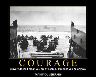 Courage, bravery doesn't mean you aren't scared. It means you go anyway. Thank-you Veterans