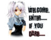 Welcome. Enter.....If You Dar..