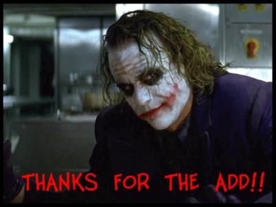 The Joker - Thanks for the add..