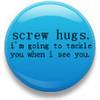 screw hugs button! lol